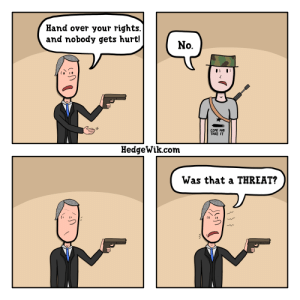 From the progun subreddit: Hand over your rights.  and nobody gets hurt!  No.  COME AND  TAKE IT  HedgeWik.com  Was that a THREAT?  \\\  \ v / From the progun subreddit