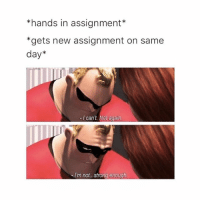 Memes, Teacher, and Strong: *hands in assignment*  *gets new assignment on same  day*  I can't. Not again  I'm not... strong enough If ur a teacher,,, pls don't follow me also don't do this - mon textpost textposts