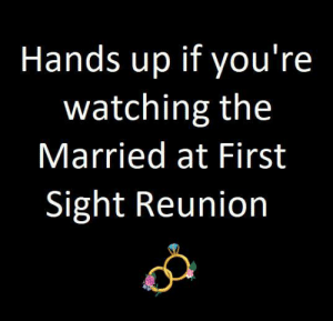 Beer, Memes, and Wine: Hands up if you're  watching the  Married at First  Sight Reunion Let the beer and wine flow