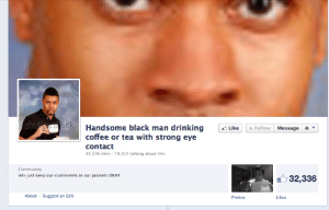 Black Man: Handsome black man drinking Like  coffee or tea with strong eye  contact  32,336 likes 19,323 talking about this  Follow Message  Community  lets just keep our ccomments in our pockets OKAY  32,336  About  Suggest an Edit  Photos  Likes