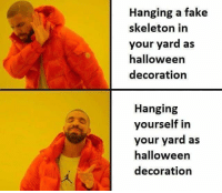 Hanging Yourself: Hanging a fake  skeleton in  your yard as  halloween  decoration  Hanging  yourself in  your yard as  halloween  decoration