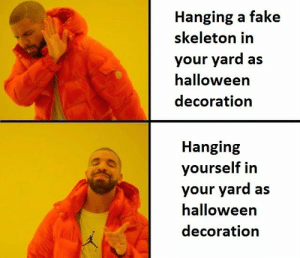 Dank, Fake, and Halloween: Hanging a fake  skeleton in  your yard as  halloween  decoration  Hanging  yourself in  your yard as  halloween  decoration ready for halloween by kastig_en_kaas MORE MEMES