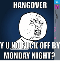 Repost from @___osb___ with @repostapp -- The two day hangover. More common aged 30+ 😩: HANGOVER  YU NO FUCK OFF BY  MONDAY NIGHT Repost from @___osb___ with @repostapp -- The two day hangover. More common aged 30+ 😩