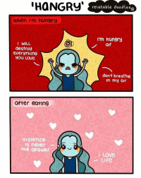 """Memes, 🤖, and Answeres: HaNGRy""""  When I'm hungry  I WILL  destroy  everything  you Love  after eating  VIOlence  IS never  the answer  relatable doodle  S  I'm hungry  af  don't breathe  In my air  I Love  Ulfe (Artist: @relatabledoodles) the colours in the background of this comic soothes me lmao"""