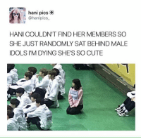 Cute, Memes, and Lost: hani pics &  @hanipics  HANI COULDN'T FIND HER MEMBERS SO  SHE JUST RANDOMLY SAT BEHIND MALE  IDOLS IM DYING SHE'S SO CUTE a lost bunny  -jyah