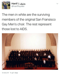 "America, Jesus, and Lgbt: @hanifleylabi  The men in white are the surviving  members of the original San Fransisco  Gay Men's choir. The rest represent  those lost to AIDS  210/17 7:47 PM ms-demeanor:  greenekangaroo:  september-before-a-rainfall: Jesus. There's a reason why so many LGBT leaders from that era are women.  And there's a reason why gay culture essentially had to reboot itself.  and there's a reason saying 'you'll survive' is bullshit.   https://www.theguardian.com/commentisfree/2018/may/30/black-gay-men-aids-hiv-epidemic-america https://www.washingtonpost.com/news/to-your-health/wp/2017/12/29/trump-administration-fires-all-members-of-hivaids-advisory-council/?utm_term=.0b834730c8cf There is a current, ongoing HIV/AIDS crisis in gay black men. Saying ""well we survived Regan"" and ""well we survived Bush"" is bullshit. Maybe *you* survived, but *we* didn't. Not all of us. Not enough of us.  Anyway please continue to be very loud about the fact that the AIDS epidemic isn't over, that it's disproportionately harmful to gay black men, and that the current administration is doing everything that it possibly can to ignore it."