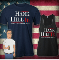 We have come down to a crackhead and a dibyataunt in the election this year.  Why not cast your third-party vote to Hank Hill?  -Gentlemanbird: HANK  HILL  PLEASE CONSIDER PROPANE  HANK  HILL  PLEASE CONSIDER PROPANE We have come down to a crackhead and a dibyataunt in the election this year.  Why not cast your third-party vote to Hank Hill?  -Gentlemanbird