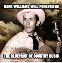 "Memes, Pop, and Shakespeare: HANK WILLIAMS WILL FOREVER BE  wehatepopcountry.com  THE BLUEPRINTOF COUNTRY MUSIC Sadly, it will never be known whether or not the legendary Hank Williams actually lived to see the morning of New Year's Day, or if he had quietly slipped away in the backseat of his powder blue Cadillac on the infamous last ride in the late evening hours of New Year's Eve. 64 years ago, the one who will forever remain as the blueprint for traditional country music left this world behind. Join us here at We Hate Pop Country in remembering the iconic ""Hillbilly Shakespeare"" by simply ""Liking"" and ""Sharing"" this post!"