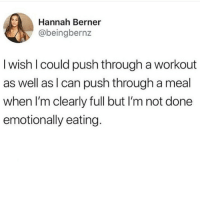 Memes, Berner, and 🤖: Hannah Berner  @beingbernz  I wish l could push through a workout  as well as I can push through a meal  when I'm clearly full but I'm not done  emotionally eating. Weekend schmood 🍷🍗🦃(@beingbernz)