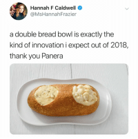 tag someone who needs a double bread bowl 😍 (@mshannahfrazier on Twitter): Hannah F Caldwell  @MsHannahFrazier  a double bread bowl is exactly the  kind of innovation i expect out of 2018,  thank you Panera tag someone who needs a double bread bowl 😍 (@mshannahfrazier on Twitter)