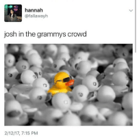Grammys, Memes, and Watch: hannah  @fallawayh  josh in the grammys crowd  2/12/17, 7:15 PM I wanna sleep but also watch that guy talk to josh and Tyler