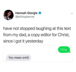 Dad, Dank, and Memes: Hannah Giorgis  @ethiopienne  have not stopped laughing at this text  from my dad, a copy editor for Christ,  since i got it yesterday  Omg  You mean omG Dads are so extra by flyoverthemooon MORE MEMES