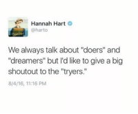 """Big, Hart, and Shout: Hannah Hart  @harto  We always talk about """"doers"""" and  """"dreamers"""" but I'd like to give a big  shout out to the """"tryers  8/4/16, 11:16 PM"""