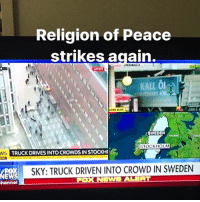 America, Facebook, and Friends: hannel  Religion of Peace  strikes again.  KALL  SWEDEN  STOCKHOLM  TRUCKDRIVESINTOCROWDS IN STOCKHOV  SKY: TRUCK DRIVEN INTO CROWD IN SWEDEN  OX DOUBLE TAP if you agree that You can't coexist with a faith that specifically tells its follows to Kill infidels rather than coexist. LIKE & TAG YOUR FRIENDS ------------------------- 🚨Partners🚨 😂@the_typical_liberal 🎙@too_savage_for_democrats 📣@the.conservative.patriot Follow: @rightwingsavages Like us on Facebook: The Right-Wing Savages Follow my backup page @tomorrowsconservatives -------------------- conservative libertarian republican democrat gop liberals maga makeamericagreatagain trump liberal american donaldtrump presidenttrump american 3percent maga usa america draintheswamp patriots nationalism sorrynotsorry politics patriot sweden swedenterroristattack 2a islamkills islam islamiscancer
