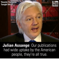 Julian Assange: The Obama administration is pushing the narrative of Russia meddling in the U.S. election to delegitimize President-elect @realDonaldTrump. TONIGHT at 10p ET, don't miss @SeanHannity's exclusive interview with the WikiLeaks founder.: Hannity Exclusive  FOX  Tonight 10P ET  NEWS  Julian Assange: Our publications  had wide uptake by the American  people, they're all true. Julian Assange: The Obama administration is pushing the narrative of Russia meddling in the U.S. election to delegitimize President-elect @realDonaldTrump. TONIGHT at 10p ET, don't miss @SeanHannity's exclusive interview with the WikiLeaks founder.
