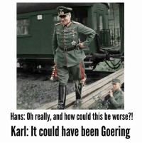 ww2 german generalkeitel goering: Hans: Oh really, and how could this be worse?!  Karl: lt could have been Goering ww2 german generalkeitel goering