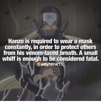 Memes, Laced, and 🤖: Hanzo is required to wear a mask  Constantly, in order to protect others  from his venom-laced breath. A small  whiff is enough to be considered fatal.  NARUTO FACTS  ARUT  FACTS One whiff man 😏 | Hanzo or Danzo? 😋 | follow @marvelousfacts