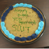 My birthday cake from my coworker.: Happ  b-A  SLUT My birthday cake from my coworker.