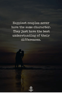 True, Best, and Never: Happiest couples never  have the same character.  They just have the best  understanding of their  differences.  ELATIONGHP True!  💕