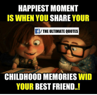 best friends quotes: HAPPIEST MOMENT  IS WHEN YOU SHARE  YOUR  THE ULTIMATE QUOTES  CHILDHOOD MEMORIES  WID  YOUR BEST FRIEND..!