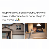 Cute, God, and Credit Score: Happily married,financially stable,750 credit  score, and became house owner at age 18,  God is good so cute