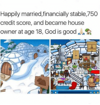 God, Credit Score, and Good: Happily married,financially stable,750  credit score, and became house  owner at age 18, God is good @god is good