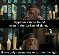 - Harry Potter and the Prisoner of Azkaban 2004: Happiness can be found  even in the darkest of times,  THE BEST MOVIE LINES  if one only remembers to turn on the light. - Harry Potter and the Prisoner of Azkaban 2004