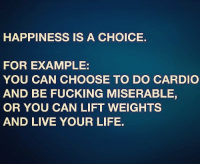 Simple, really. . @doyoueven 👈🏼 TODAY ONLY! FREE SHIPPING ON ALL ORDERS! 🚚🌏 link in BIO ✔️: HAPPINESS IS A CHOICE.  FOR EXAMPLE:  YOU CAN CHOOSE TO DO CARDIO  AND BE FUCKING MISERABLE,  OR YOU CAN LIFT WEIGHTS  AND LIVE YOUR LIFE. Simple, really. . @doyoueven 👈🏼 TODAY ONLY! FREE SHIPPING ON ALL ORDERS! 🚚🌏 link in BIO ✔️