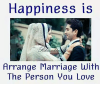 Marriage: Happiness is  Arrange Marriage with  The Person You Love