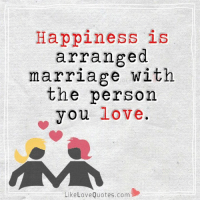 Happiness Is Arranged Marriage With The Person You Love Like Love