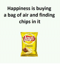 lays chips: Happiness is buying  a bag of air and finding  chips in it  Lays  Classic