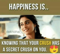 Crush, Dekh Bhai, and International: HAPPINESS IS  @ dekhbhai  KNOWING THAT YOUR CRUSH HAS  A SECRET CRUSH ON YOU Well that would be Gold ❤️ @selenagomez can you make this happen ? 😂🤣🤣