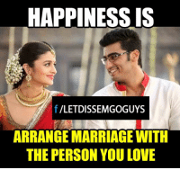 Marriage Memes: HAPPINESS IS  f VLETDISSEMGOGUYS  ARRANGE MARRIAGE WITH  THE PERSON YOU LOVE