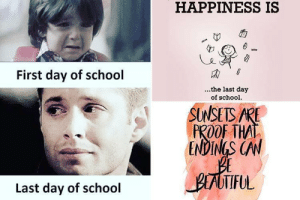 Last day of school memes, quotes and jokes - here's how the end of ...: HAPPINESS IS  First day of school  ...the last day  of school  SUNSETS ARE  PROOF THAT  ENDINGS CAN  PIAOTIFUL  Last day of school Last day of school memes, quotes and jokes - here's how the end of ...