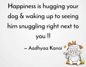 Memes, Best, and Happy: Happiness is hugging your  dog & waking up to seeing  him snuggling right next to  you !!  - Aadhyaa Kanoi Happiness is hugging your dog & waking up to seeing him snuggling right next to you !    Best way to wake up in the morning and Happy Monday all