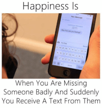 Memes, 🤖, and Erte: Happiness Is  New Message Car  Hey, how are you feeling?  I'm fine  o w ERT Send  YU l o P  A s D F G H J K L  When You Are Missing  Someone Badly And Suddenly  You Receive A Text From Them