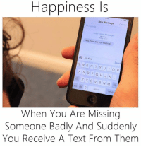 Memes, Texts, and 🤖: Happiness Is  New Message  Load Earlior Me  Today to 41  Hey, how are you feeling?  I'm fin  Q Send  W E R T Y U I O P  A S D F G H J KL  123 D 9  return  When You Are Missing  Someone Badly And Suddenly  You Receive A Text From Them