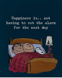 Alarm, Happiness, and Next: Happiness is.. not  having to set the alarm  for the next day  is. not