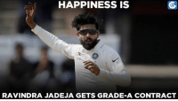 Memes, 🤖, and Ravindra Jadeja: HAPPINESS IS  RAVINDRA JADEJA GETS GRADE A CONTRACT Ravindra Jadeja grabs Grade-A contract in the latest central contracts.
