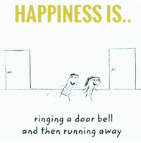 Run, Happy, and Dekh Bhai: HAPPINESS IS  ringing a door bell  and then running away Did this ever ? 😜 Ye nahi kiya toh kya kiya 😝😂😂 Never overdo it or get caught else 👋🏻👋🏻👊🏻👊🏻😂