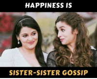Memes, Sister, Sister, and 🤖: HAPPINESS IS  SISTER SISTER GOSSIP