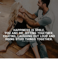 Tag Your Love 💟: HAPPINESS IS SMILE.  YOU AND ME, SITTING TOGETHER,  CHATING, LAUGHING OUT LOUD AND  DOING STUID THINGS TOGETHER.  www.HIGHINLOVE CO Tag Your Love 💟