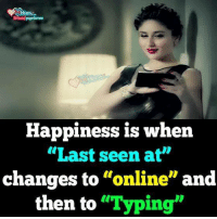 """Memes, Happiness, and 🤖: Happiness is when  """"Last seen at""""  changes to """"online"""" and  then to """"Typing"""""""