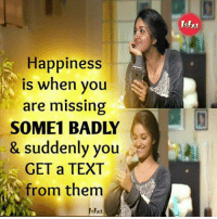 Memes, Texting, and 🤖: Happiness  is when you  are missing  SOME BADLY  & suddenly you  GET a TEXT  from them  Ishu