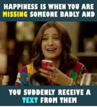 Memes, 🤖, and Missing Someone: HAPPINESS IS WHEN YOU ARE  MISSING SOMEONE BADLY AND  YOU SUD ENLY RECEIVE A  TEXT FROM THEM