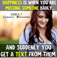 Memes, Texting, and 🤖: HAPPINESS IS WHEN YOU ARE  MISSING SOMEONE BADLY  I LOVE U  CA ILOVE OFFICIAL  AND SUDDENLY YOU  GET A TEXT FROM THEM