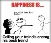 Memes, Best, and Tera: HAPPINESS IS  wo.dekh tera best  rein  Calling your freind's enemy  his besč freind