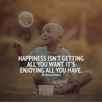 Memes, 🤖, and The Littles: HAPPINESS ISN'T GETTING  ALL YOU WANT IT'S  ENJOYING ALL YOU HAWE  @24hoursuccess Enjoy the little things 😊 Tag someone who should see this 👇 . 📷 belongs to respective owner 👌
