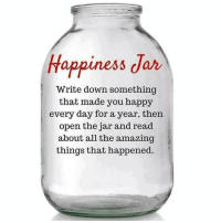 Memes, Happy, and Amazing: Happiness Jar  Write down something  that made you happy  every day for a year, then  open the jar and read  about all the amazing  things that happened.
