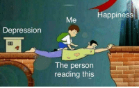 <p>Saw this format on meme economy so I turned it wholesome.</p>: Happiness  Me  Depression  0  The person  reading this <p>Saw this format on meme economy so I turned it wholesome.</p>